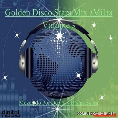 DJ Bam Bam - Golden Disco Stars Mix 2Mil18 Volume 5