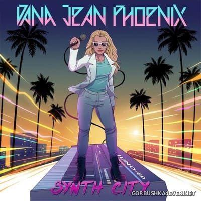 Dana Jean Phoenix - Synth City [2017]