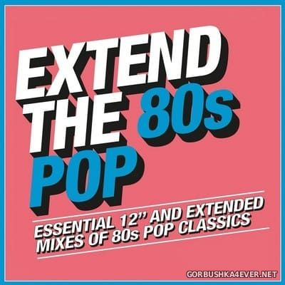 Extend The 80s Pop (Essential 12'' & Extended Mixes) [2018] / 3xCD