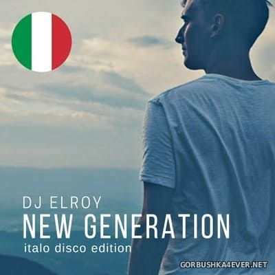 DJ Elroy - New Generation Italo Disco Mix [2017]