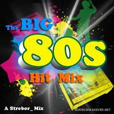 The Big 80s Hit Mix [2018] by Strebor