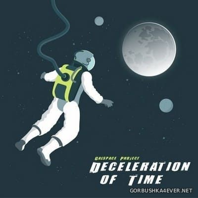 Galspace Project - Deceleration of Time [2018]