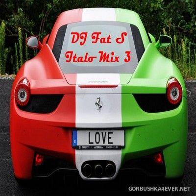 DJ Fat S - Italo Mix 3 [2017]
