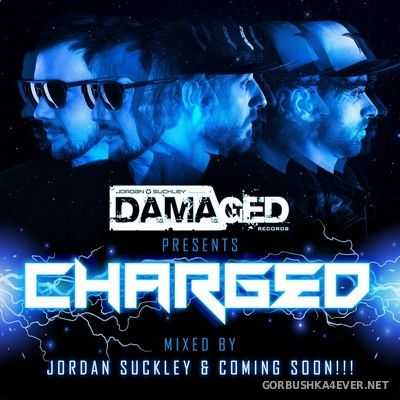 Damaged presents Charged [2018] Mixed by Jordan Suckley & Coming Soon!!!
