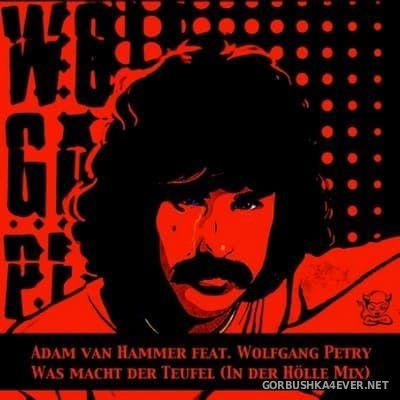 Adam Van Hammer feat Wolfgang Petry - Was macht der Teufel, wenn wir uns lieben (Remixes) [2017]