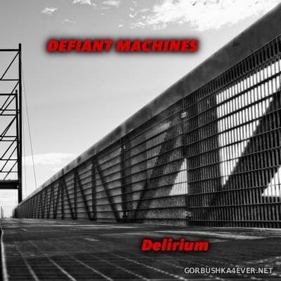 Defiant Machines - Delirium [2018]
