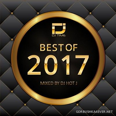 DJ Time - Best Of 2017 (Mixed By DJ Hot J)