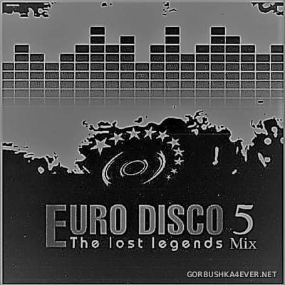 Euro Disco - The Lost Legends Mix vol 5 [2018] by Only Mix