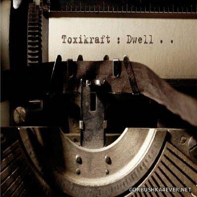 ToxiKraft - Dwell [2018]