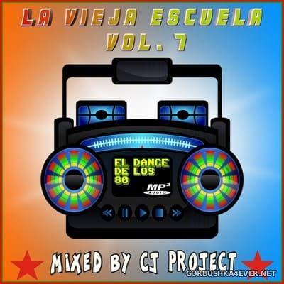 La Vieja Escuela El Dance De Los 80 vol 7 [2018] Mixed by CJ Project