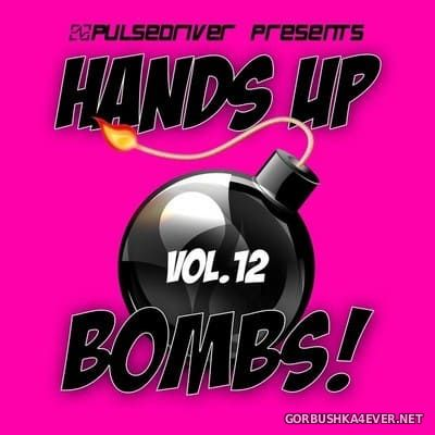 Pulsedriver presents Hands Up Bombs! vol 12 [2018]