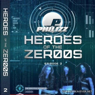 Philizz DJ - Heroes Of The Zer00s Episode 2 [2018]