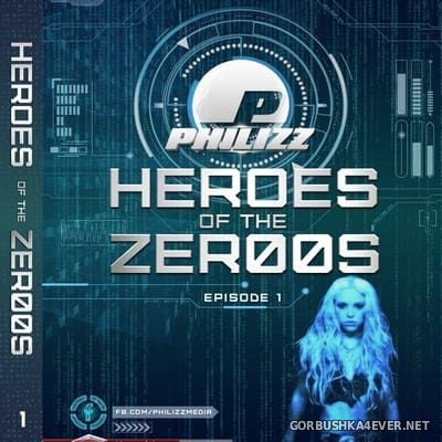 Philizz DJ - Heroes Of The Zer00s Episode 1 [2018]