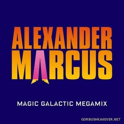 Alexander Marcus - Magic Galactic Megamix [2018]