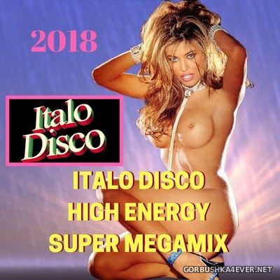 High Energy ItaloDisco Super Megamix [2018]