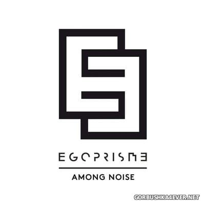 Egoprisme - Among Noise [2018]