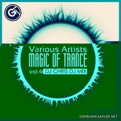 Magic Of Trance vol 4 [2018] Mixed by DJ Chris