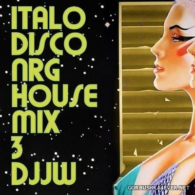 DJJW - Italo Disco NRG House Mix 3 [2018]