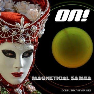 On! - Magnetical Samba [2018]