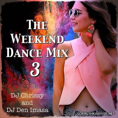 DJ Chrissy & DJ Den Imasa - The Weekend Dance Mix 3 [2018]