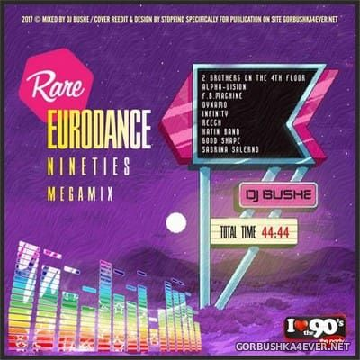 DJ Bushe - Rare Eurodance Nineties Mix [2017]