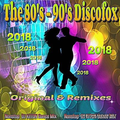DJ Kiton - The 80's-90's Discofox (Original & Remixes) Mix [2018]