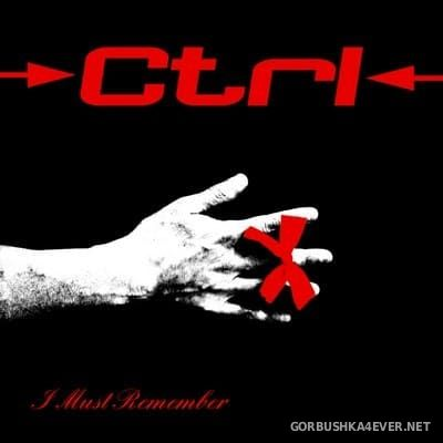 Ctrl - I Must Remember [2018]