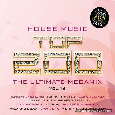 House Music Top 200 - The Ultimate Megamix vol 16 [2018] / 4xCD