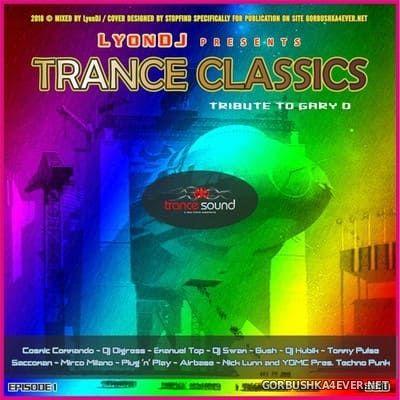 LyonDJ - Trance Classics DJ Mix (Tribute to Gary D) vol 1 [2018]