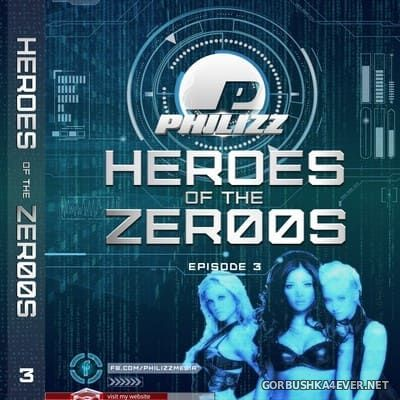 Philizz DJ - Heroes Of The Zer00s Episode 3 [2018]