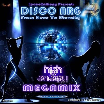 Disco NRG Remix Megamix (From Here To Eternity) [2018] by SpaceAnthony