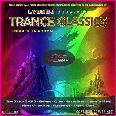 LyonDJ - Trance Classics DJ Mix (Tribute to Gary D) vol 2 [2018]