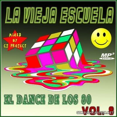 La Vieja Escuela El Dance De Los 80 vol 8 [2018] Mixed by CJ Project