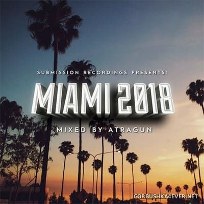 Submission Recordings presents Miami 2018 / Mixed by Atragun