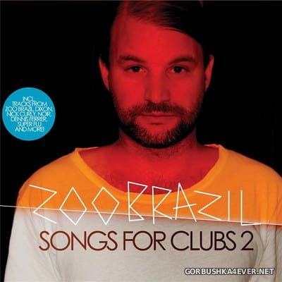 Songs For Clubs 2 [2013] Mixed by Zoo Brazil