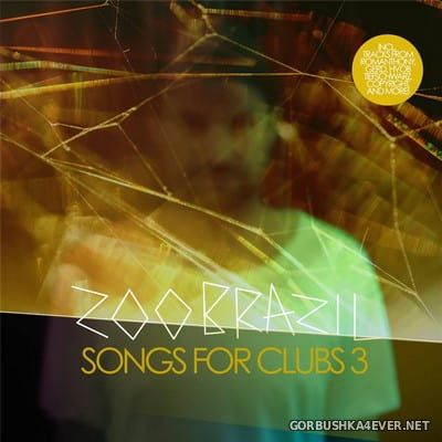 Songs For Clubs 3 [2015] Mixed by Zoo Brazil