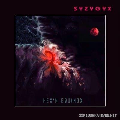 S Y Z Y G Y X - Hex'n Equinox [2018]