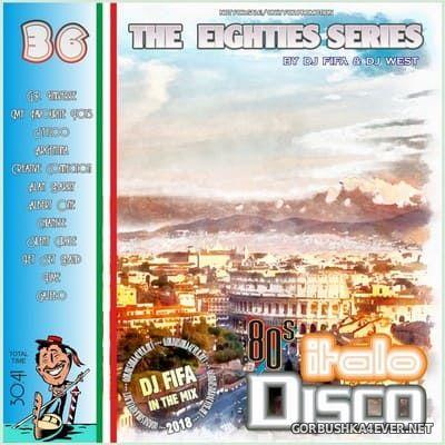 [The Eighties Series] ItaloDisco Mix vol 36 [2018] by DJ Fifa