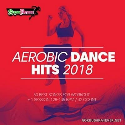 Aerobic Dance Hits 2018 (30 Best Songs for Workout) [2018]