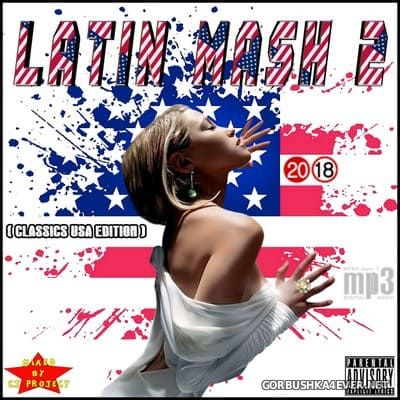 Latin Mash 2 (Classics USA Edition) [2018] Mixed by CJ Project