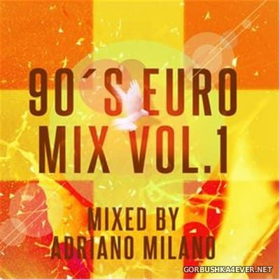 Euro 90s vol 1 [2016] Mixed by Adriano Milano