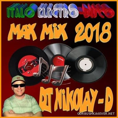 Max Mix Italo Electro Disco [2018] by DJ Nikolay-D