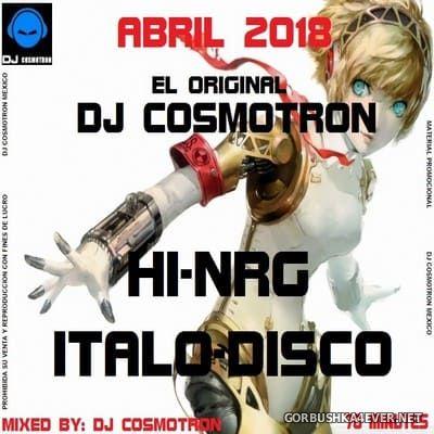 DJ Cosmotron - HiNRG Italo Disco Abril Mix 2018