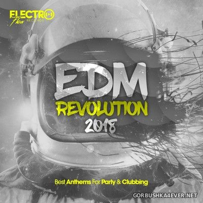 EDM Revolution - Best Anthems For Party & Clubbing [2018]