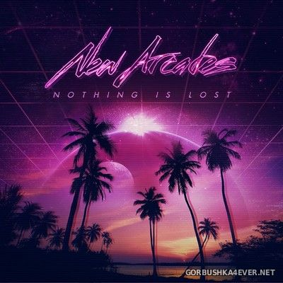 New Arcades - Nothing Is Lost [2018]