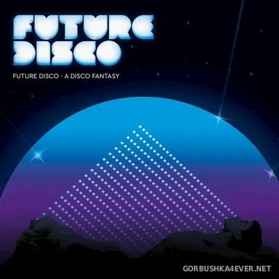 Future Disco - A Disco Fantasy [2018]