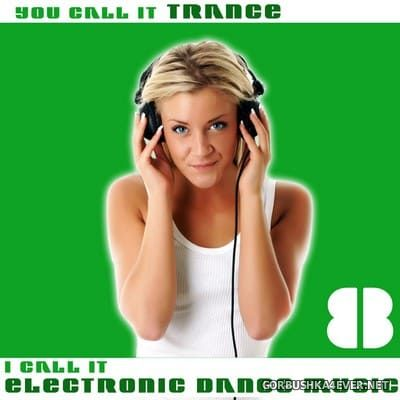 You Call It Trance - I Call It Electronic Dance Music 8 [2011]