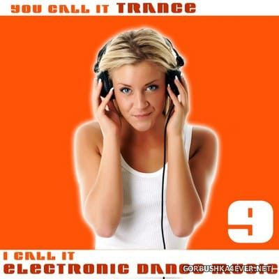You Call It Trance - I Call It Electronic Dance Music 9 [2011]