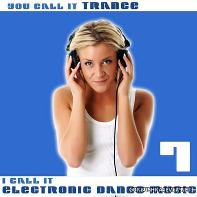 You Call It Trance - I Call It Electronic Dance Music 7 [2010]