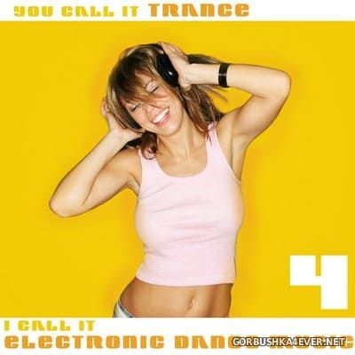 You Call It Trance - I Call It Electronic Dance Music 4 [2009]